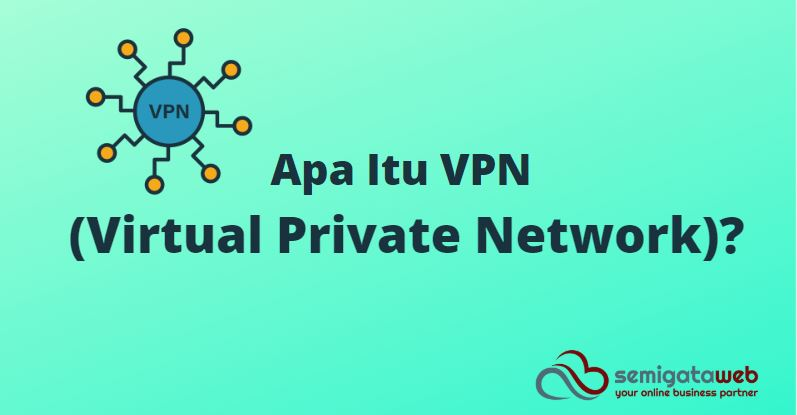 Apa Itu VPN (Virtual Private Network)?