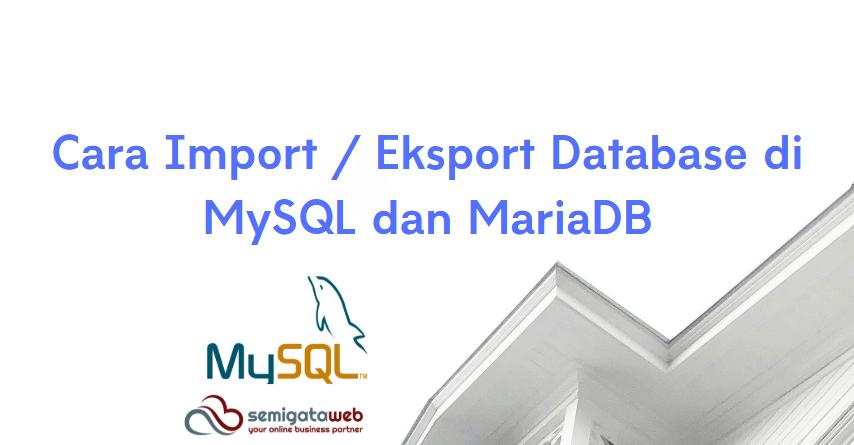 Cara Import / Eksport Database di MySQL dan MariaDB
